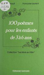 Vente Livre Numérique : 100 poèmes pour les enfants de 3 à 6 ans  - Françoise Laurent - Jean Renault
