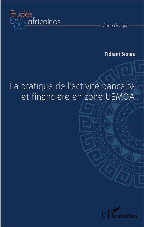 La pratique de l'activite bancaire et financiere en zone uemoa