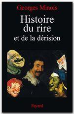 Histoire du rire et de la dérision  - Georges Minois