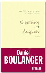 Clémence et Auguste  - de l'Académie Goncourt Daniel Boulanger