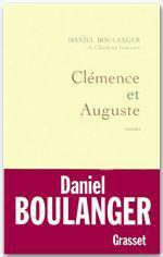 Clémence et Auguste  - Daniel Boulanger - de l'Académie Goncourt Daniel Boulanger