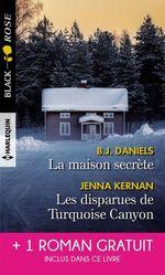 La maison secrète - Les disparues de Turquoise Canyon  - Mallory Kane - B.J. Daniels - Jenna Kernan