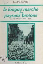 La longue marche des paysans bretons  - Yves Echelard