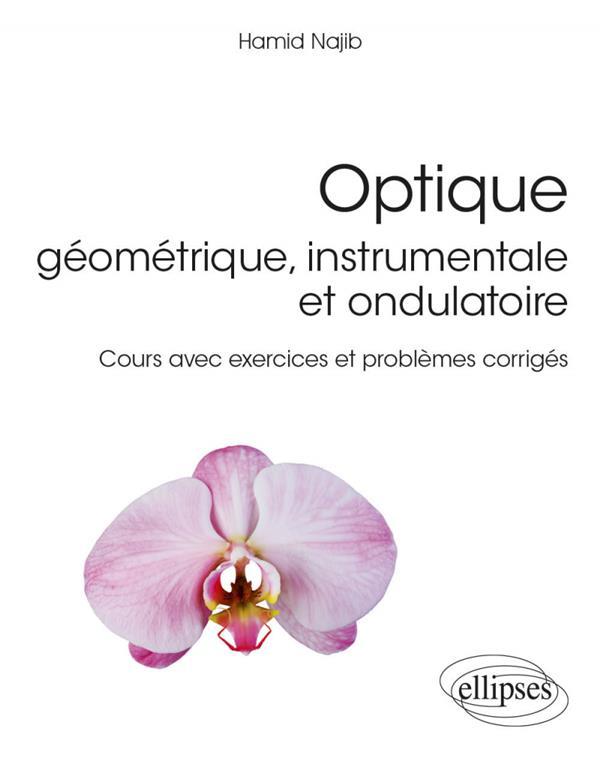 Optique - géométrique, instrumentale et ondulatoire ; cours avec exercices et problèmes corrigés