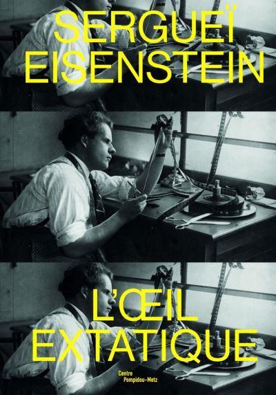 Serguei Eisenstein ; l'oeil extatique
