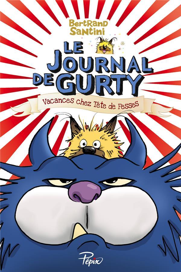SANTINI BERTRAND - LE JOURNAL DE GURTY  -  VACANCES CHEZ TETE DE FESSES