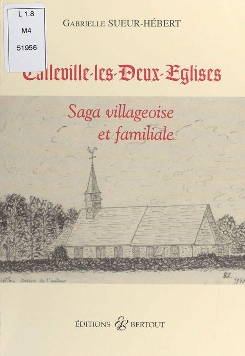 Callevile-les-Deux-Églises : saga villageoise et familiale