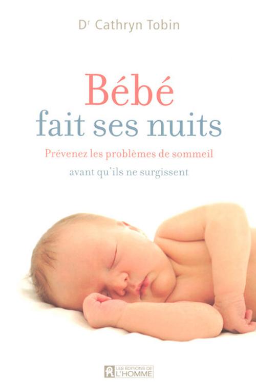 Bebe Fait Ses Nuits - Prevenez Les Problemes De Sommeil Avant Qu'Ils Ne Surgissent