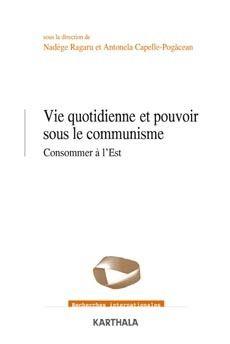 Vie quotidienne et pouvoir sous le communisme ; consommer à l'est