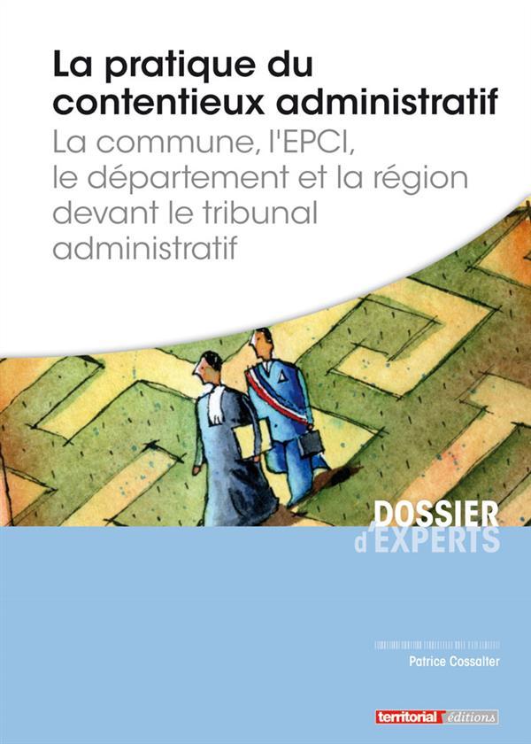 La pratique du contentieux administratif ; la commune, l'EPCI, le département et la région devant le tribunal administratif