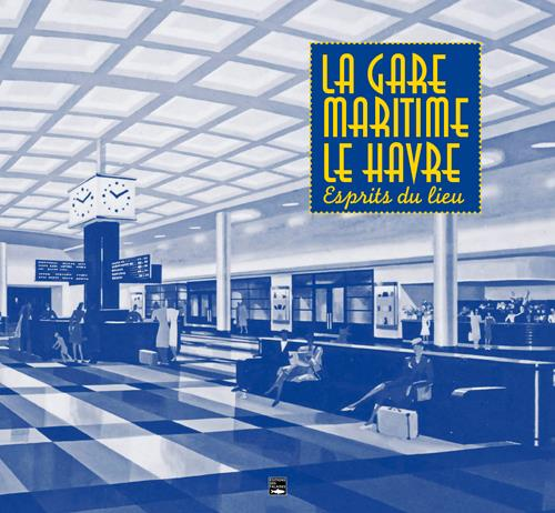 La gare maritime du Havre, l'esprit du lieu
