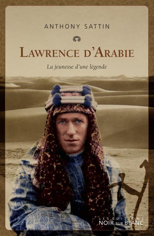 Lawrence d'Arabie ; la jeunesse d'une légende