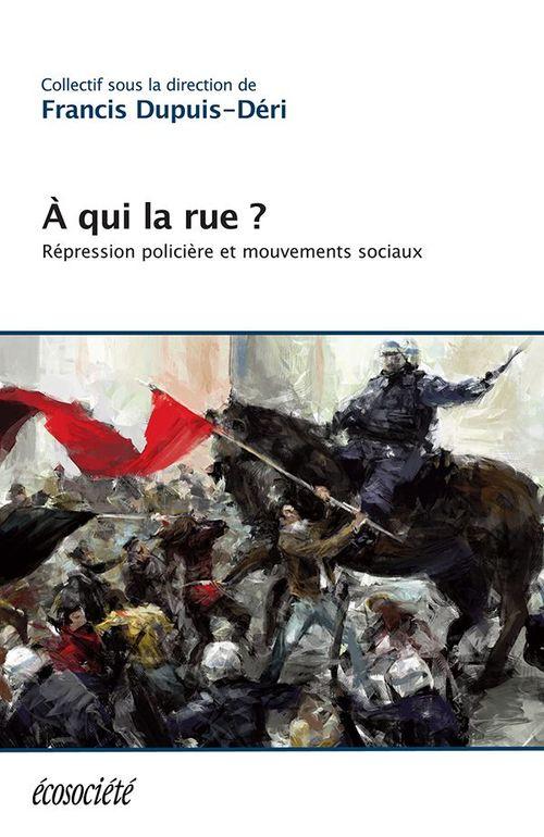 à qui la rue ? répression policière et mouvements sociaux