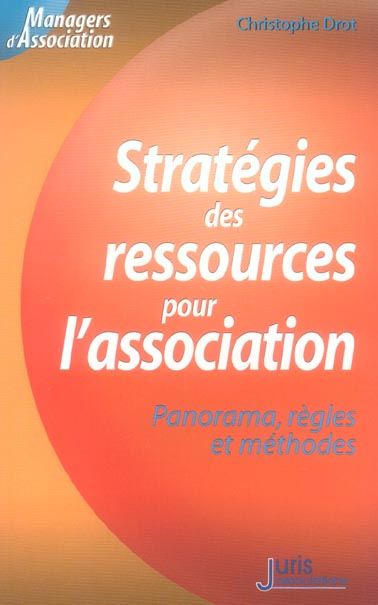 Strategies Des Ressources Pour L'Association. Panorama, Regles Et Methodes - 1ere Ed.