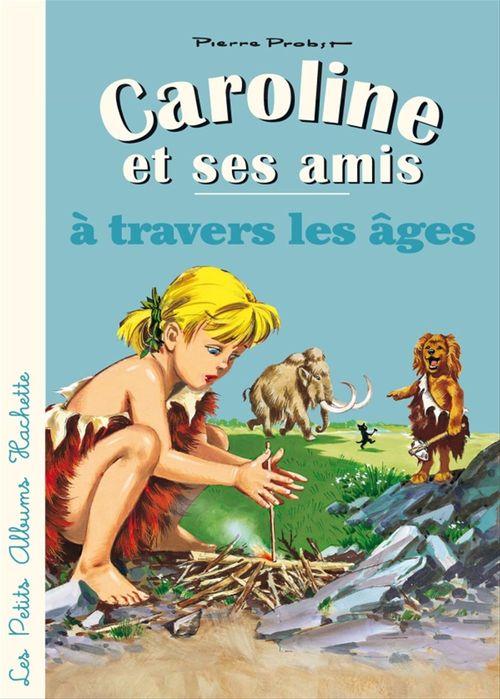 Caroline et ses amis ; à travers les âges