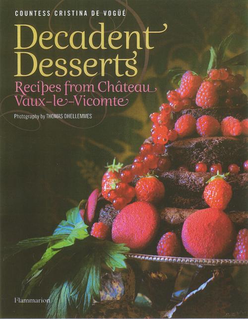 Decadent desserts ; recipes from château Vaux-le-Vicomte