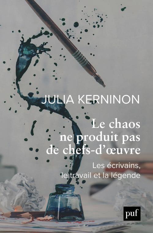 le chaos ne produit pas de chefs-d'oeuvre ; les écrivains, le travail et la légende