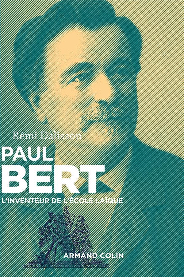 Paul Bert ; l'inventeur de l'école laïque