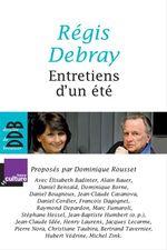 Entretiens d'un été  - Dominique Rousset - Régis Debray