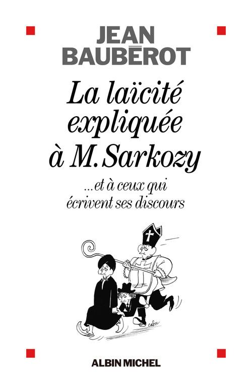 la laïcité expliquée à monsieur Sarkozy ; et à ceux qui lui écrivent ses discours