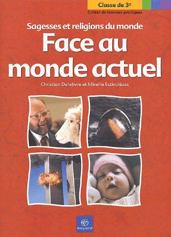 FACE AU MONDE ACTUEL  -  SAGESSES ET RELIGIONS DU MONDE  -  CAHIER DE TRAVAUX PRATIQUES  -  CLASSE DE 3E