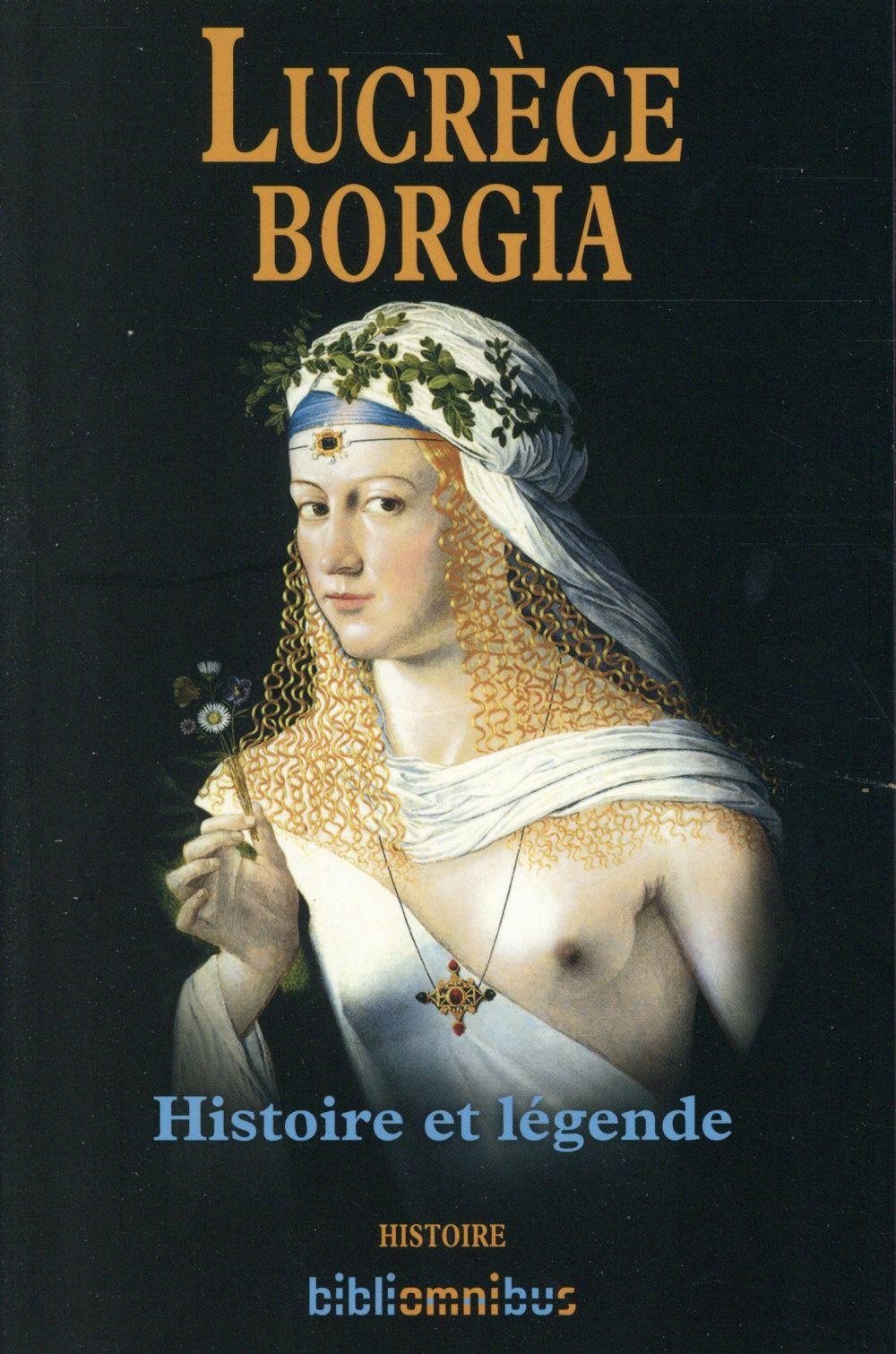 Lucrèce Borgia ; histoire et légende