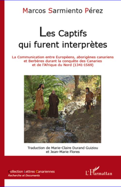 Les captifs qui furent interprètes ; la communication entre européens, aborigènes canariens et berbères durant la conquête des Canaries et de l'Afrique du Nord (1341-1569)