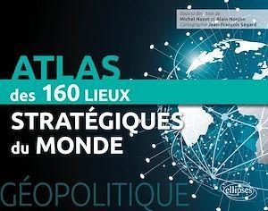 Géopolitique ; atlas des 160 lieux stratégiques du monde