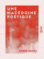 Une macédoine poétique - Ou Recueil de satires, épigrammes, épîtres, bons mots, quatrains, etc.  - Pierre Dumas