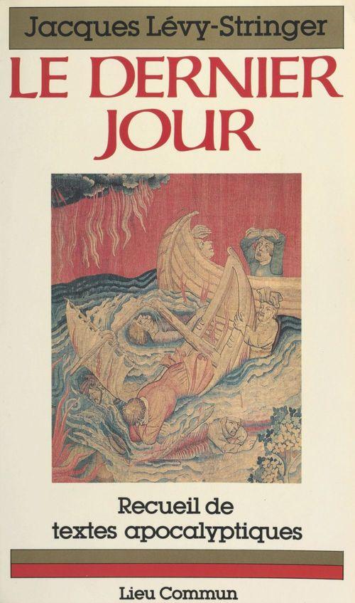 Le dernier jour : recueil de textes apocalyptiques  - Levy-Stringer J  - Jacques Lévy-Stringer