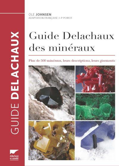 Guide Delachaux des minéraux ; plus de 500 minéraux, leurs descriptions, leurs gisements