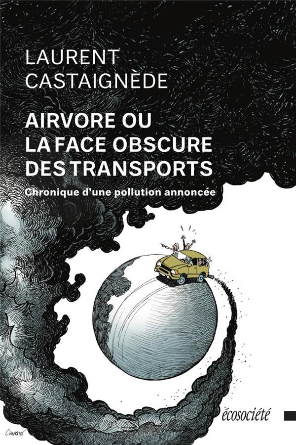 Airvore ou la face obscure des transports ; chronique d'une pollution annoncée