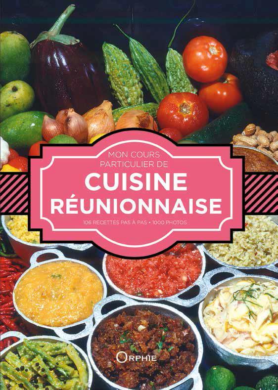 Mon cours particulier de cuisine réunionnaise ; 106 recettes pas à pas