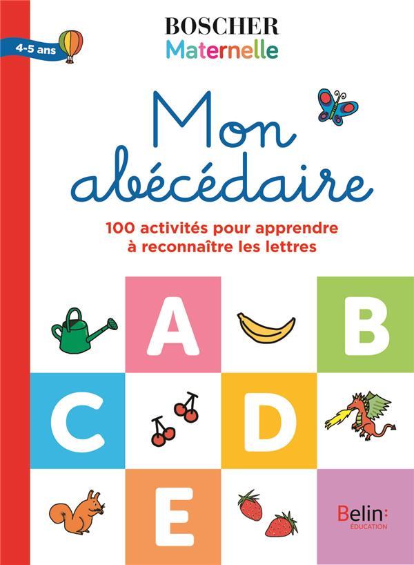 mon abécédaire ; 100 activités pour apprendre à reconnaître les lettres