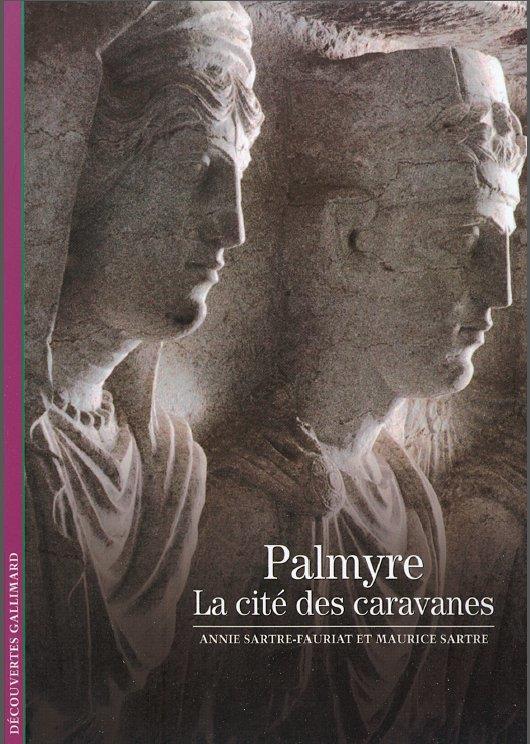Palmyre ; la cité des caravanes