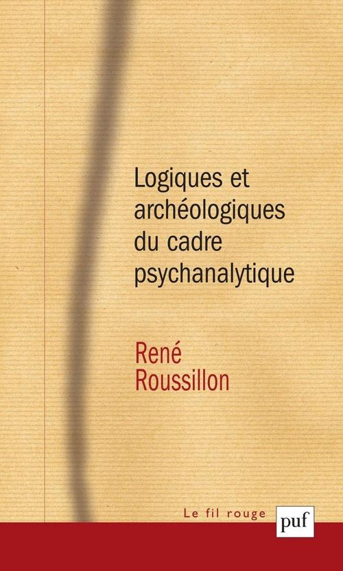 Logiques et archéologiques du cadre psychanalytique (2e édition)