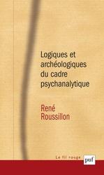 Vente EBooks : Logiques et archéologiques du cadre psychanalytique  - René Roussillon