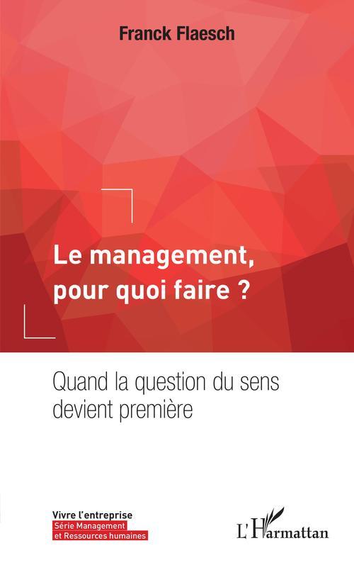 Le management, pour quoi faire ? quand la question du sens devient première