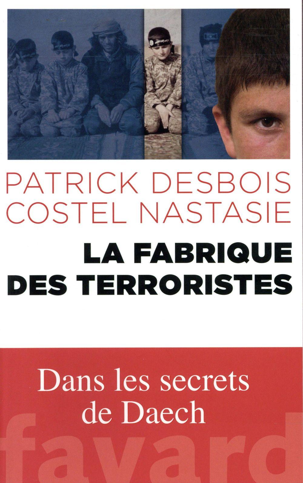 La fabrique des terroristes ; dans les secrets de Daesh