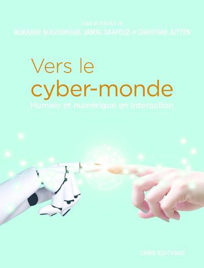 Vers le cyber-monde ; humain et numérique en interaction