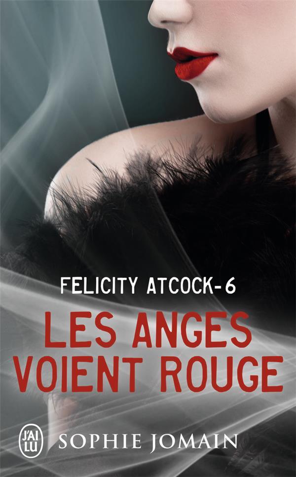 Felicity Atcock T.6 ; les anges voient rouge