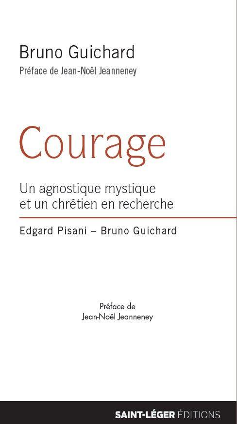 Courage ; un agnostique mystique et un chrétien en recherche