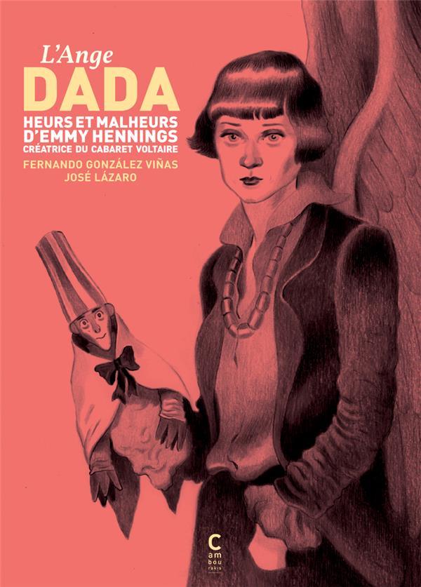 L'ange Dada : heurs et malheurs d'Emmy Hennings, créatrice du cabaret Voltaire