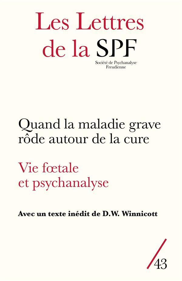 Les lettres de la societe de psychanalyse freudienne n.43 ; quand la maladie grave rode autour de la cure ; vie foetale et psychanalyse (edition 2020)