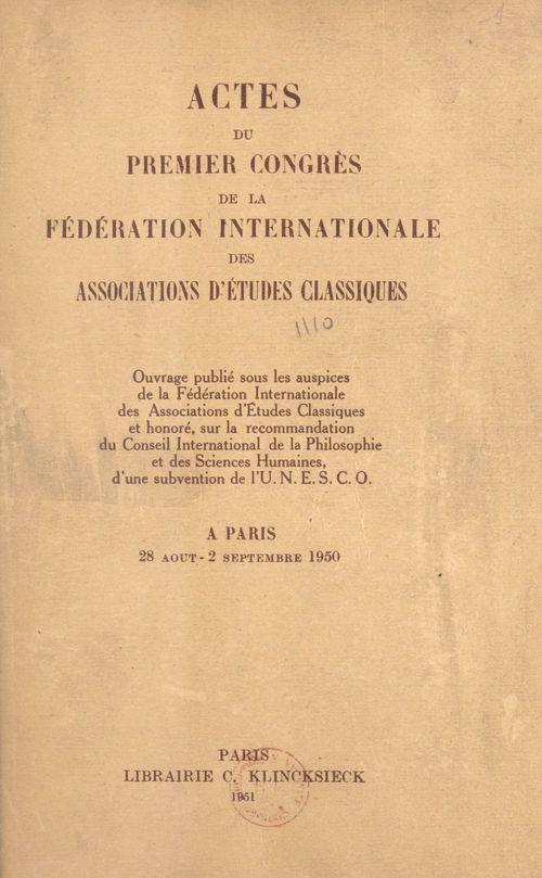 Actes du premier Congrès de la Fédération internationale des associations d'études classiques