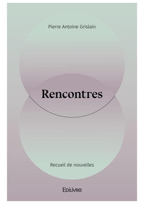 Rencontres  - Pierre Antoine Grislain