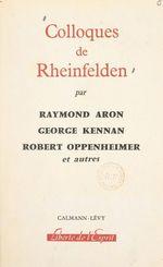 Colloques de Rheinfelden  - Raymond Aron - Robert Oppenheimer - George Kennan - Charles Moraze - Eric Voegelin - Jeanne Hersch