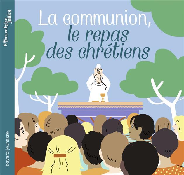 PRIONS EN EGLISE JUNIOR  -  LA COMMUNION, LE REPAS DES CHRETIENS
