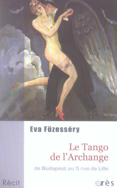 Le tango de l'archange ; de budapest au 5 rue de lille