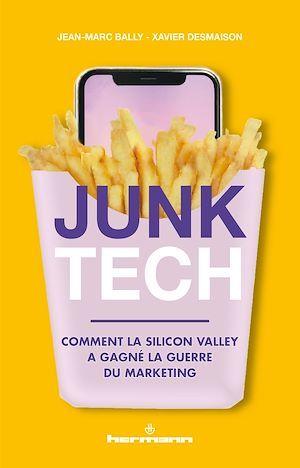 Junk tech ; comment la Silicon Valley a gagné la guerre du marketing